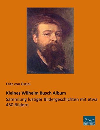 Kleines Wilhelm Busch Album: Sammlung lustiger Bildergeschichten mit etwa 450 Bildern