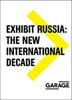 Exhibit Russia: The New International Decade 1986-1996 (Garage Archive Collection)