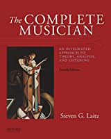 The Complete Musician: An Integrated Approach to Theory, Analysis, and Listening