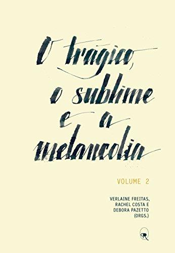O trágico, o sublime e a melancolia: Volume 2