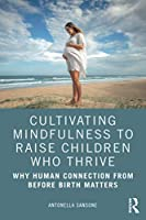 Cultivating Mindfulness to Raise Children Who Thrive: Why Human Connection from Before Birth Matters