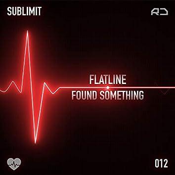 Flatline / Found Something