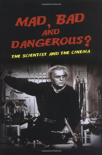 Mad, Bad and Dangerous?: The Scientist and the Cinema