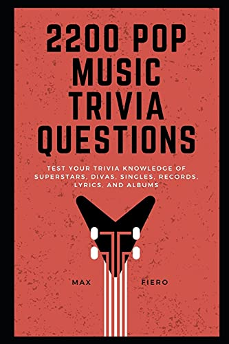 2200 Pop Music Quiz Questions: Test your Trivia Knowledge of Superstars, Divas, Singles, Records, Lyrics, and Albums (Pop, Rap, and Rock Music History, Band 11)
