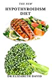 THE NEW HYPOTHYROIDISM DIET: Delicious Healing Recipes for Hypothyroidism, Boosting Energy, Losing Weight and to Restore Thyroid Balance