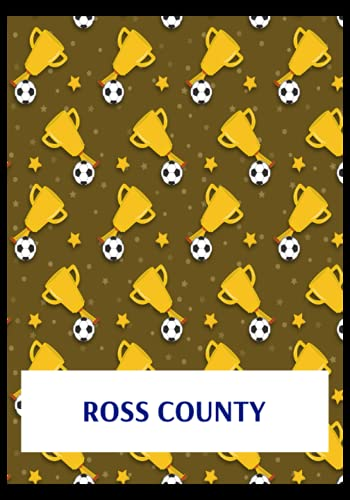 Ross County: Gratitude Journal, Ross County FC Personal Journal, Ross County Football Club, Ross County FC Diary, Ross County FC Planner, Ross County FC
