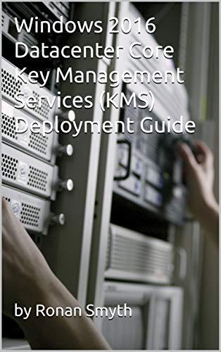 Windows 2016 Datacenter Core Key Management Services (KMS) Deployment Guide (English Edition)