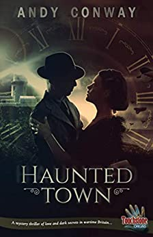 Haunted Town: A mystery thriller of love and dark secrets in wartime Britain... (Touchstone Book 11) by [Andy Conway]