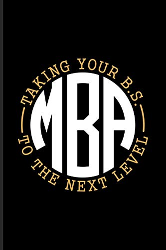 M.B.A. Taking Your B.S. To The Next Level: Quotes About Graduations Journal For Master Degree, Mba, Manager, Business Administration, Finished University Party Fans - 6x9 - 100 Blank Lined Pages