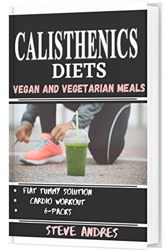 CALISTHENICS DIETS: VEGAN AND VEGETARIAN MEALS (English Edition)