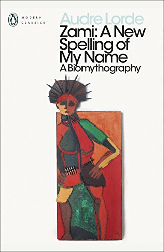 Zami. A New Spelling Of My Name (Penguin Modern Classics)