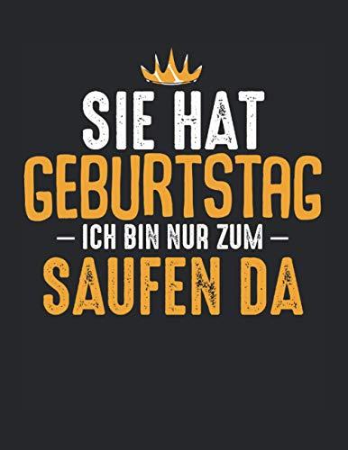 Sie Hat Geburtstag Saufen Alkohol Bier Lustig: A4+ Softcover 120 beschreibbare karierte Seiten | 22 x 28 cm (8,5x11 Zoll)