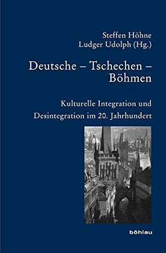Deutsche - Tschechen - Böhmen: Kulturelle Integration und Desintegration im 20. Jahrhundert (Bausteine zur Slavischen Philologie und Kulturgeschichte ... Forschungen. Neue Folge, Band 66)