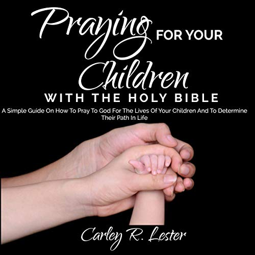 Praying for Your Children with the Holy Bible audiobook cover art