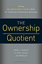 Ownership Quotient: Putting the Service Profit Chain to Work for Unbeatable Competitive Advantage