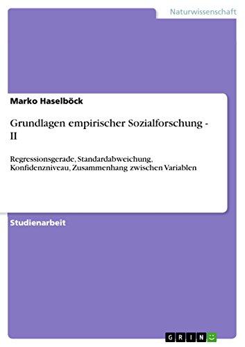 Grundlagen empirischer Sozialforschung - II: Regressionsgerade, Standardabweichung, Konfidenzniveau, Zusammenhang zwischen Variablen