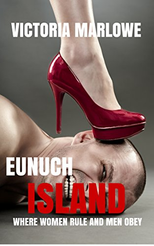 Eunuch Island: Where Women Rule and Men Obey (The Eunuch Island Trilogy Book 1) (English Edition)
