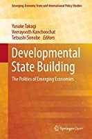 Developmental State Building: The Politics of Emerging Economies (Emerging-Economy State and International Policy Studies)