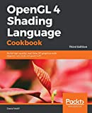 OpenGL 4 Shading Language Cookbook: Build high-quality, real-time 3D graphics with OpenGL 4.6, GLSL 4.6 and C++17, 3rd Edition (English Edition) - David Wolff