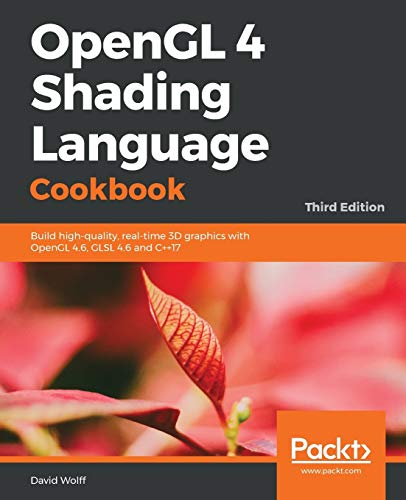 OpenGL 4 Shading Language Cookbook: Build high-quality, real-time 3D graphics with OpenGL 4.6, GLSL ...