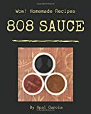 Wow! 808 Homemade Sauce Recipes: A Homemade Sauce Cookbook You Won't be Able to Put Down