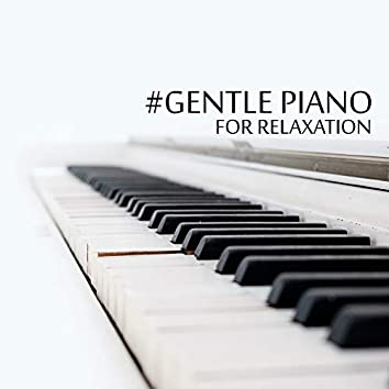 #Gentle Piano for Relaxation