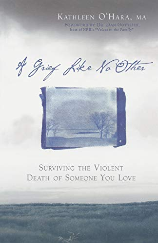 A Grief Like No Other: Surviving the Violent Death of Someone You Love