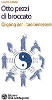 Otto pezzi di broccato: Qi gong per il tuo benessere