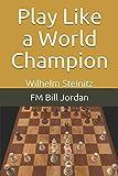 Play Like A World Champion: Wilhelm Steinitz-Jordan, Fm Bill
