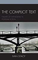 The Complicit Text: Failures of Witnessing in Postwar Fiction (Reading Trauma and Memory)