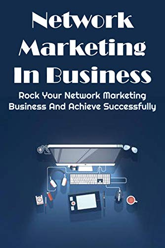 Network Marketing In Business: Rock Your Network Marketing Business And Achieve Successfully: Power Prospect (English Edition)