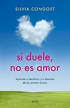 Si duele  no es amor: Aprende a identificar y a liberarte de los amores tóxicos (Autoayuda y superación) PDF EPUB Gratis descargar completo