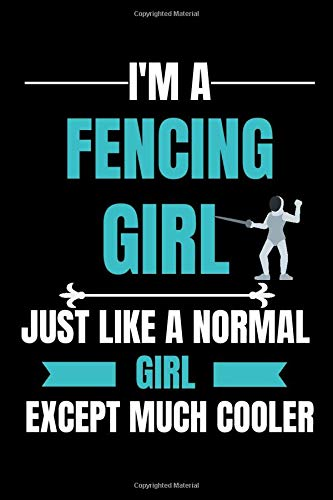 I'm A Fencing Girl: Fencing Notebook / Lined Journal 6' X 9' 120 Pages