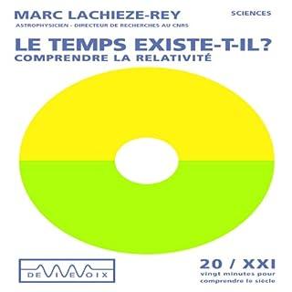 Le temps existe-t-il ? - Comprendre la relativité                    De :                                                                                                                                 Marc Lachièze-Rey                               Lu par :                                                                                                                                 Marc Lachièze-Rey                      Durée : 21 min     16 notations     Global 4,0