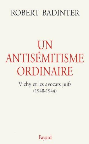 Un antisémitisme ordinaire : Vichy et les avocats juifs (1940-1944) (Divers Histoire)