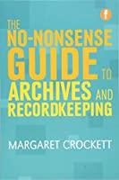 The No-Nonsense Guide to Archives and Recordkeeping (Facet No-nonsense Guides)