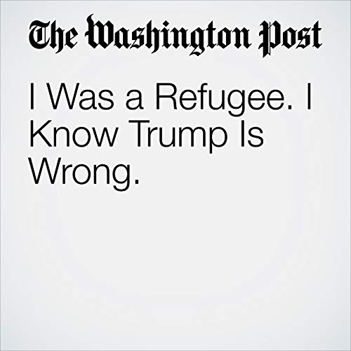 I Was a Refugee. I Know Trump Is Wrong. audiobook cover art