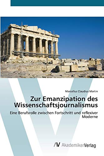 Zur Emanzipation des Wissenschaftsjournalismus: Eine Berufsrolle zwischen Fortschritt und reflexiver Moderne