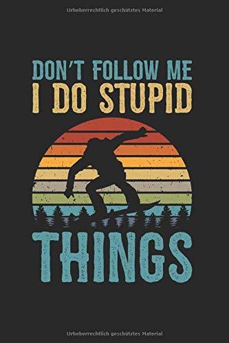 Don't Follow Me I Do Stupid Things: DIN A5 Liniert Notizbuch 120 Seiten • Schulheft • Planer • Notizheft • Schreibheft • Tagebuch • Manuskript Snowboard Vintage