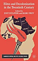 Elites and Decolonization in the Twentieth Century (Cambridge Imperial and Post-Colonial Studies)