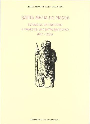 Santa María de Piasca: Estudio de un territorio a través de un centro monástico (857-1252) (Serie Historia y sociedad)