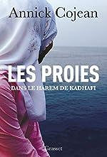Les proies - Dans le Harem de Khadafi d'Annick Cojean