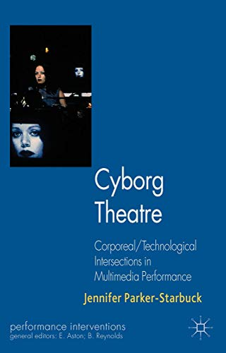 Compare Textbook Prices for Cyborg Theatre: Corporeal/Technological Intersections in Multimedia Performance Performance Interventions 2011 Edition ISBN 9781137466419 by Parker-Starbuck, J.