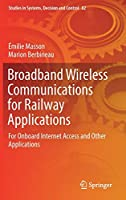 Broadband Wireless Communications for Railway Applications: For Onboard Internet Access and Other Applications (Studies in Systems, Decision and Control (82))