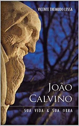 João Calvino: Sua Vida e Sua Obra