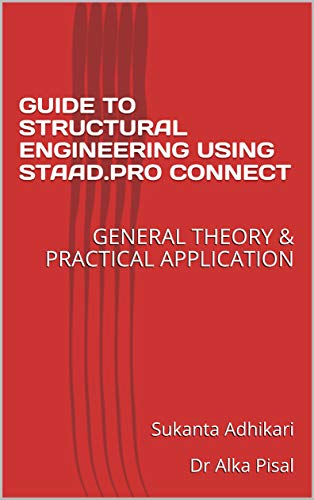 GUIDE TO STRUCTURAL ENGINEERING USING STAAD.PRO CONNECT: GENERAL THEORY & PRACTICAL APPLICATION (English Edition)
