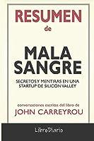 Resumen de Mala Sangre: Secretos y mentiras en una startup de Silicon Valley de John Carreyrou: Conversaciones Escritas