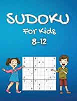 Sudoku For Kids 8-12: A Collection Of Hard Sudoku Puzzles For Kids Ages 8-12 With Solutions Gradually Introduce Children to Sudoku and Grow Logic Skills! 100 Pages of Puzzles