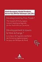 Development by Free Trade? / Developpement a Travers Le Libre-Echange ?: The Impact of the European Unions' Neoliberal Agenda on the North African ... Europeenne Pour Les Pays de L'Afrique Du Nord