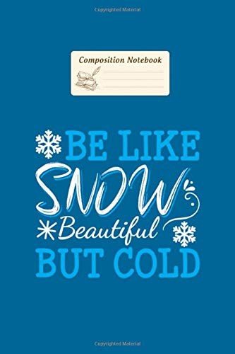 Composition Notebook: be like snow beautiful but cold snow winter - 50 sheets, 100 pages - 6 x 9 inches